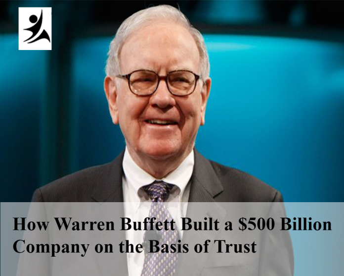 How Warren Buffett Built a $500 Billion Company on the Basis of Trust