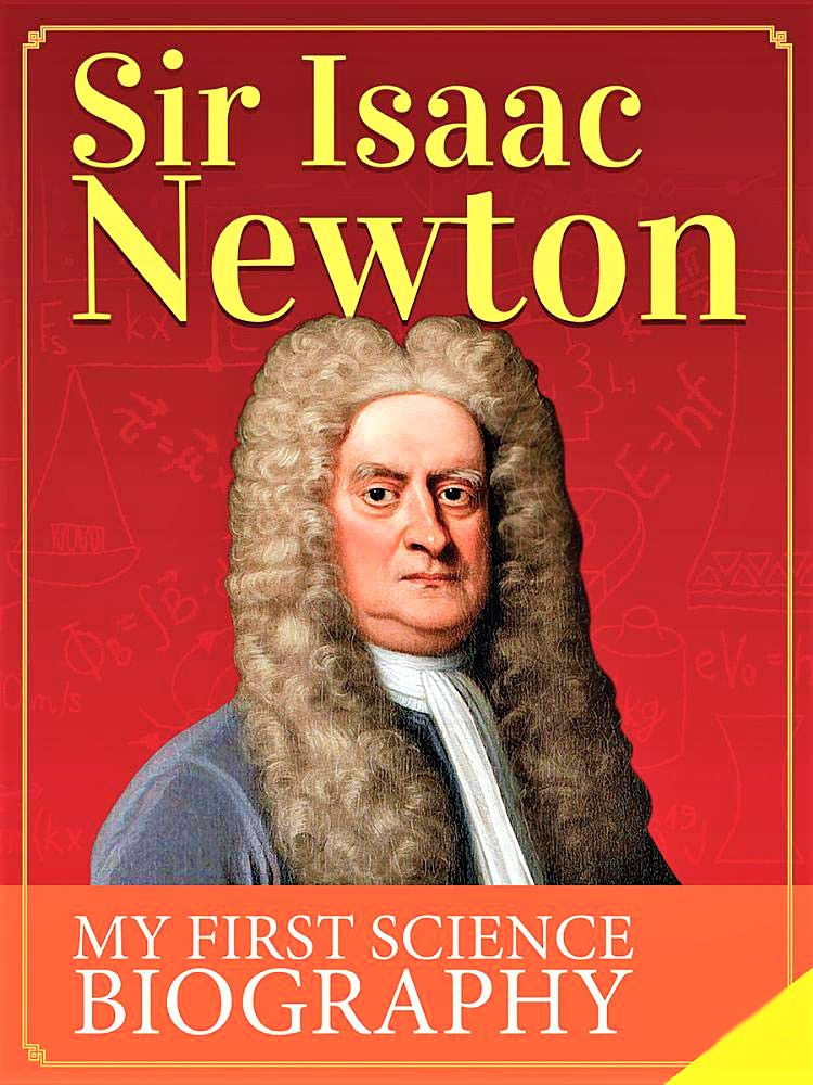 Sir Isaac Newton (My First Science Biography)