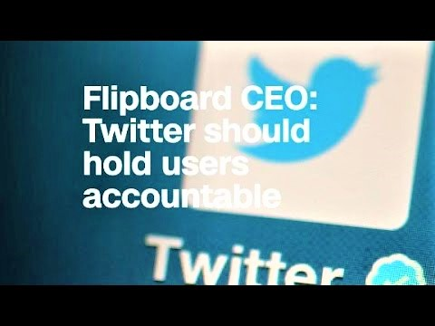 Flipboard CEO Twitter needs to hold users accountable